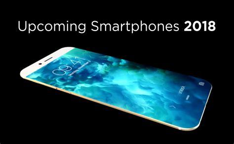 Upcoming Mobile Phones 2018 | Get details of Top Ten ...