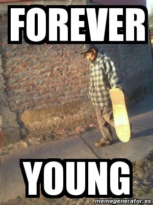 Meme Young - meme personalizado forever young 2268437