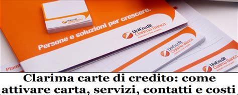 Unicredit Clarima clarima carte di credito come attivare carta servizi
