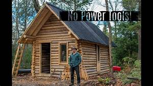 Man Builds off Grid Cabin Alone in the Forest with Hand ...