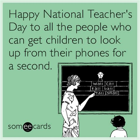 Teacher Appreciation Memes - happy national teacher s day to all the people who can get children to look up from their phones