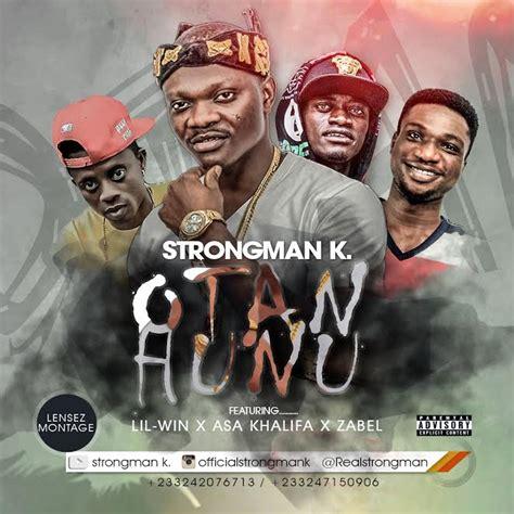 New Music Strongman K  'otan Hunu' Feat Lil Win, Asa