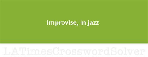 improvise  jazz crossword clue