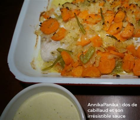 cuisiner dos de cabillaud dos de cabillaud et irrésistible sauce annikapanika