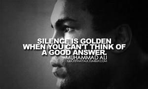 Muhammad Ali sa... Silence Golden Quotes