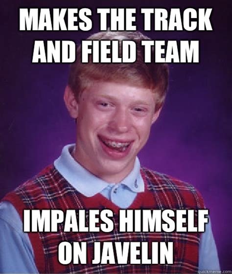 Track And Field Memes - makes the track and field team impales himself on javelin bad luck brian quickmeme