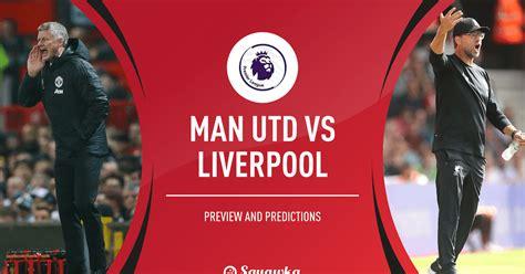 Man Utd V Liverpool Team News Prediction Preview ...
