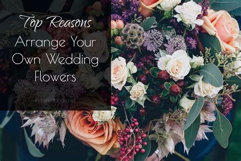 reasons  arrange   wedding flowers inspired bride