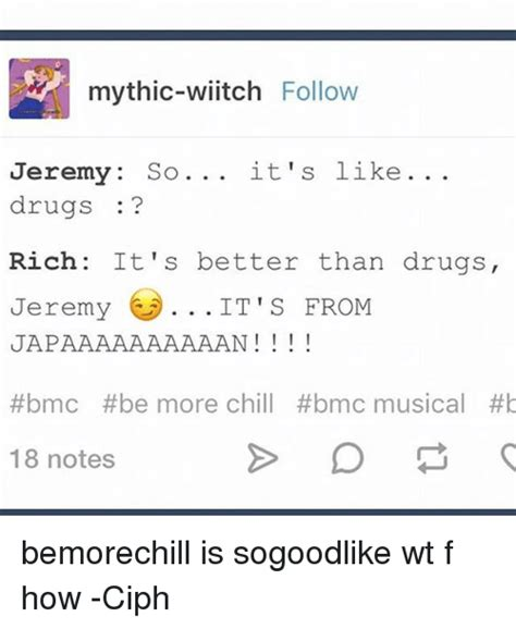 Be More Chill Memes - mythic witch follow jeremy so it s like drugs rich it s better than drugs jeremy it s from
