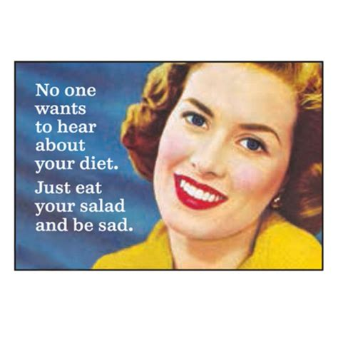 Funny Diet Memes - no one wants to hear about your diet just eat your salad and be sad magnet food for thought