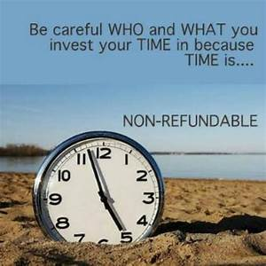 Time is non-refundable. | Good Advice | Pinterest | The o ...