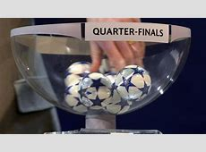 UCL Champions League and Europa League quarterfinal draw