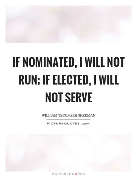 If Nominated, I Will Not Run; If Elected, I Will Not Serve