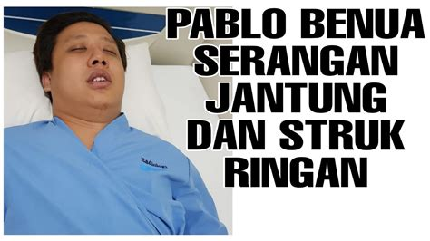Pablo Benua Kena Serangan Jantung Dan Struk Ringan Youtube