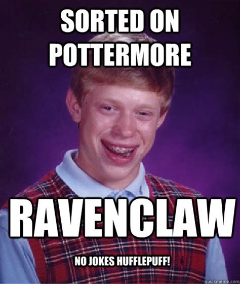 Ravenclaw Memes - sorted on pottermore ravenclaw no jokes hufflepuff bad luck brian quickmeme