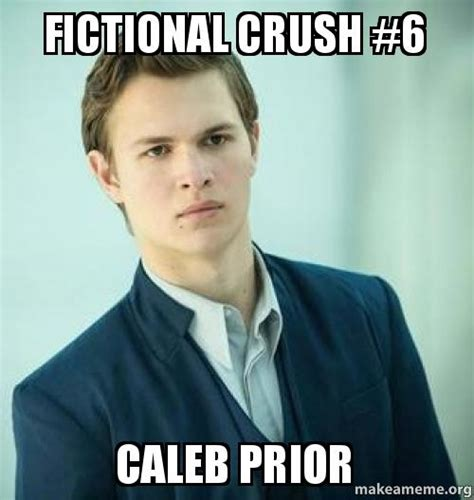 Caleb Meme - fictional crush 6 caleb prior make a meme
