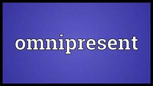 Omnipresent Meaning