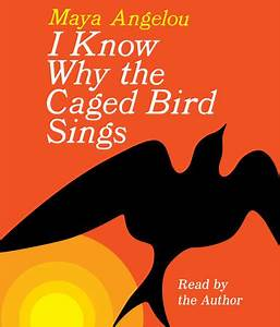 I Know Why the Caged Bird Sings by Maya Angelou ...