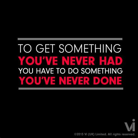 Quotes About Getting Something You Have Never Had Quotesgram
