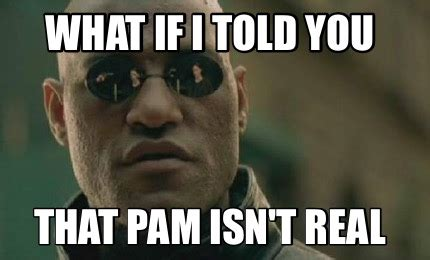 Pamela Meme - meme creator what if i told you that pam isn t real meme generator at memecreator org