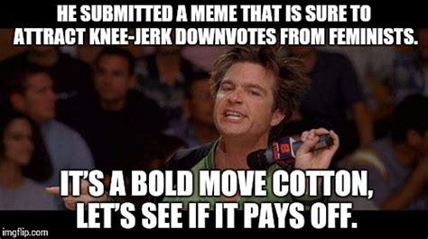 Jerk Meme - bold move cotton imgflip