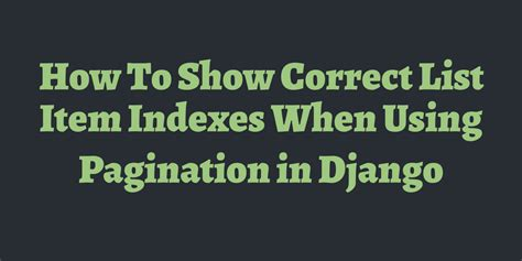 django template list index how to show correct list item indexes when using