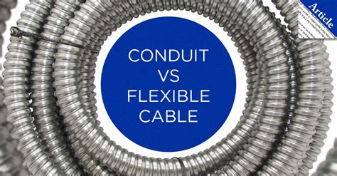 Conduit Vs Flexible Cable And Combustible Sites
