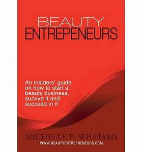 beauty entrepreneurs michelle f williams 9781483400853 With how to start a cosmetic business