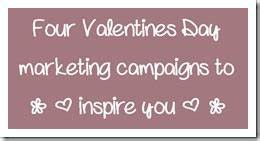 Four Valentine's Day Campaigns To Inspire Your Digital ...
