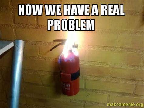 Do We Have A Problem Meme - now we have a real problem make a meme