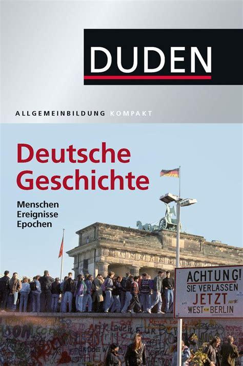 It dieser erweiterten und überarbeiteten neuausgabe legt der autor nun zum dritten mal seine »deutsche geschichte« vor. Duden Allgemeinbildung Deutsche Geschichte (eBook pdf ...