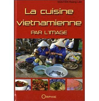 livre cuisine vietnamienne la cuisine vietnamienne par l 39 image relié hoang liên