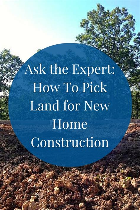 Ask The Expert How To Pick Land For New Home Construction