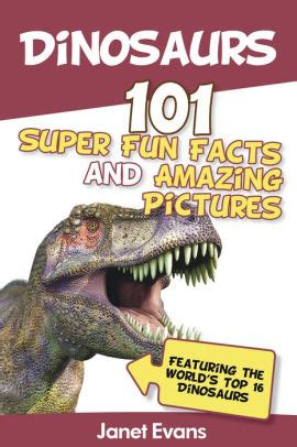 Dinosaurs 101 Super Fun Facts And Amazing Pictures