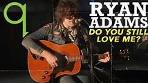 Ryan Adams - Do You Still Love Me? (LIVE) - YouTube