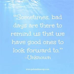 Quotes to help ... Good Bad Day Quotes