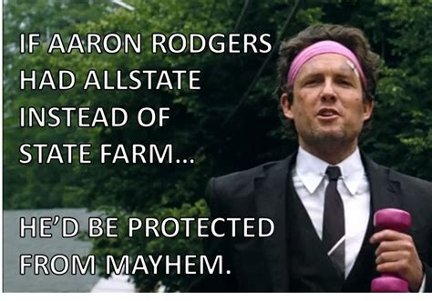 Allstate Meme - if aaron rodgers had allstate instead of state farm he d be protected from mayhem chicago