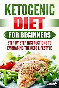 Ketogenic Diet For Beginners  Step By Step Instructions To