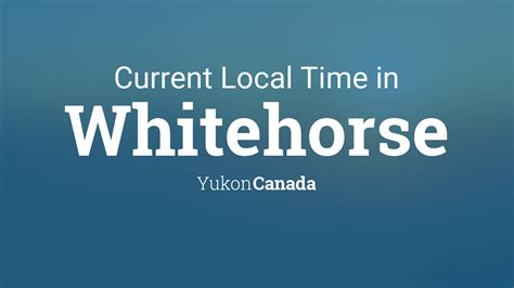current local time  whitehorse yukon canada