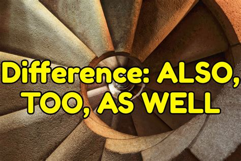 Difference between ALSO, TOO, and AS WELL - Espresso English