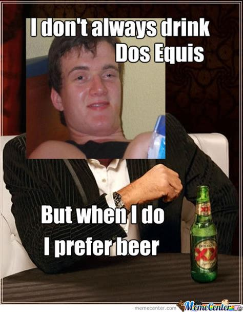 Dos Xx Memes - i don t always drink dos equis by recyclebin meme center