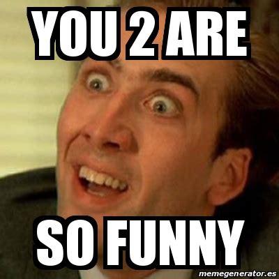 So Funny Memes - meme no me digas you 2 are so funny 21023221
