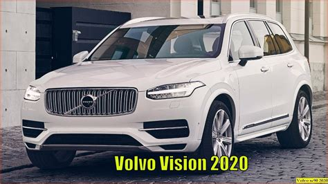 Volvo Models 2020 by 2020 Volvo Xc90 New Volvo Vision 2020 The Safest
