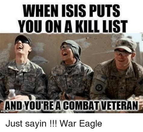 Isis Memes - when isis puts you on a kill list aandyoutreacombativeteran just sayin war eagle isis meme