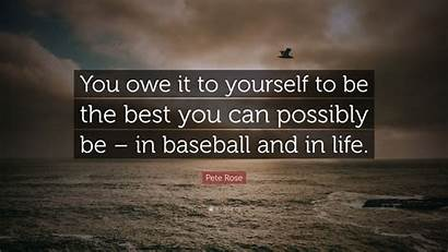Owe Yourself Baseball Pete Rose Possibly Quotes