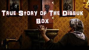 True Story Of The Dibbuk Box
