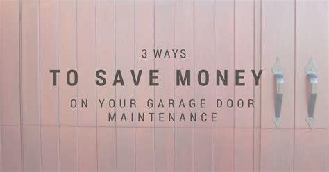 garage door repair sioux city 3 ways to save money on your garage door maintenance