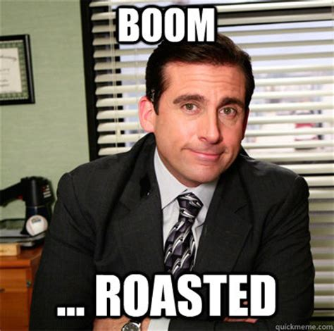 Roast Meme - boom roasted clever michael scott quickmeme