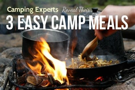 camping experts reveal   easy camping meals
