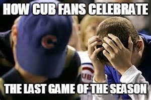 Cubs Fan Meme - image tagged in chicago cubs imgflip
